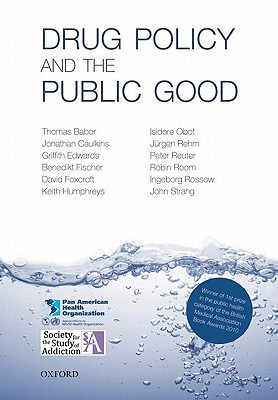 Drug Policy and the Public Good By Babor, Thomas F./ Caulkins, Jonathan P./ Edwards, Griffith/ Fisher, Benedikt/ Foxcroft, David R.