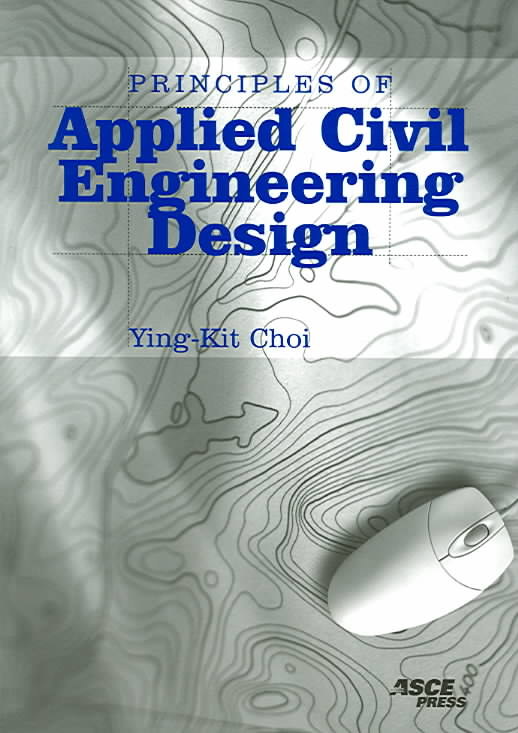 Principles of Applied Civil Engineering Design By Choi, Ying-Kit
